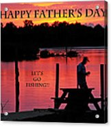 Dad Happy Father's Day  Lets Go Fishing  Acrylic Print