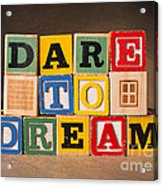 Dare To Dream Acrylic Print
