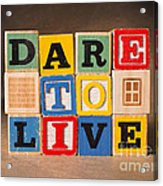 Dare To Live Acrylic Print