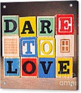 Dare To Love Acrylic Print