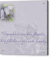 Daughters Are Like Flowers Acrylic Print