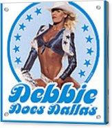 Debbie Does Dallas Acrylic Print