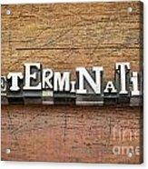 Determination Word In Metal Type Acrylic Print