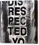Disrespected Yo Acrylic Print by Linda Woods
