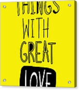 Do Small Things With Great Love Acrylic Print by Gal Ashkenazi
