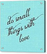 Do Small Things With Love Acrylic Print