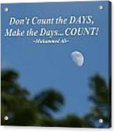 Don't Count The Days Acrylic Print