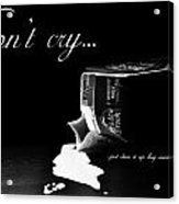 Don't Cry Over Spilled Milk Acrylic Print