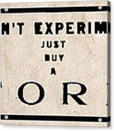 Don't Experiment - Just Buy A Ford Acrylic Print