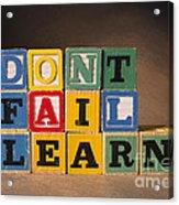 Dont Fail Learn Acrylic Print