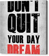 Don't Quit Your Day Dream 1 Acrylic Print
