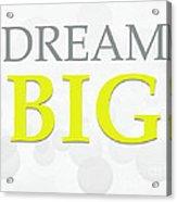 Dream Big Acrylic Print