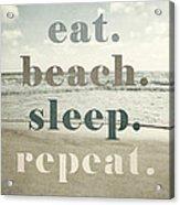 Eat. Beach. Sleep. Repeat. Beach Typography Acrylic Print