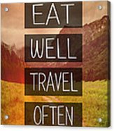 Eat Well Travel Often Acrylic Print by Pati Photography