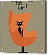 Egg Me On In Orange Acrylic Print