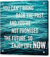 Enjoy Life Now Acrylic Print