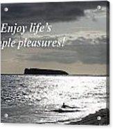 Enjoy Life's Simple Pleasures Acrylic Print