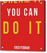 Enzo Ferrari Quote - If You Can Dream It Acrylic Print