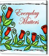 Everyday Matters Acrylic Print