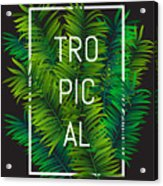 Exotic Palm Leaves With Slogan And Acrylic Print