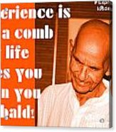 Experience Is Like A Comb That Life Gives You When You Are Bald Acrylic Print