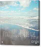 Find Your Dream Acrylic Print