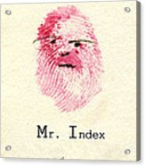 Finger Prints 1998 Forensic Whimsy Mr. Index Acrylic Print