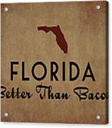 Florida Better Than Bacon Acrylic Print