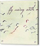 Fly Away With Me Acrylic Print