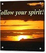 Follow Your Spirit Acrylic Print