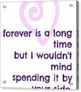 Forever Is A Long Time Acrylic Print