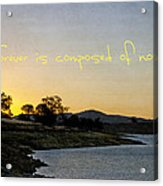 Forever Is Composed Of Nows Acrylic Print by Linda Lees
