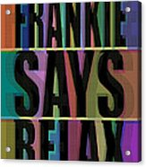 Frankie Says Relax Frankie Goes To Hollywood Acrylic Print