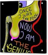 From Fool To Genius Acrylic Print