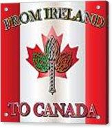 From Ireland To Canada Acrylic Print
