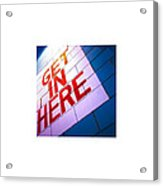 Get In Here_11.01.12 Acrylic Print