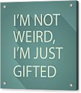 Gifted Not Weird Acrylic Print