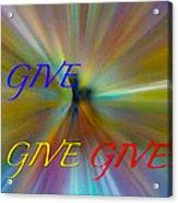 Give Give Give Acrylic Print