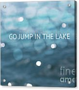 Go Jump In The Lake Acrylic Print by Kim Fearheiley