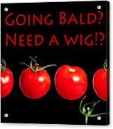 Going Bald Need A Wig? Acrylic Print
