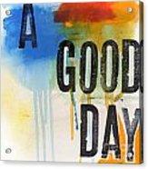 Good Day Acrylic Print