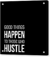 Good Thing Happen Poster Black And White Acrylic Print