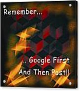 Google First Then Post Acrylic Print