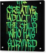 Graffiti Tag Typography The Creative Adult Is The Child Who Has Survived  Acrylic Print