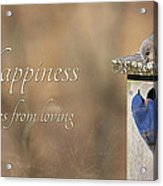 Happiness Comes From Loving Acrylic Print