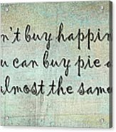 Happiness Is Some Warm Pie Acrylic Print