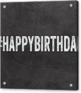 Happy Birthday Card- Greeting Card Acrylic Print