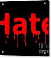 Hate Bllod Text Black Acrylic Print