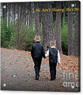 He Aint Heavy/ Hes My Brother Acrylic Print