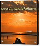 He Loved Us First Acrylic Print